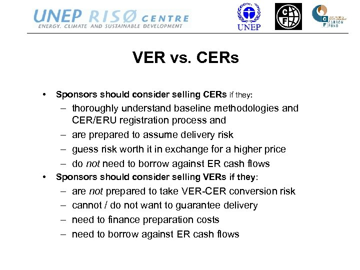 VER vs. CERs • Sponsors should consider selling CERs if they: – thoroughly understand