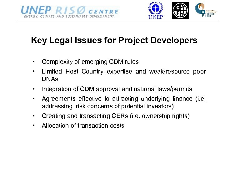 Key Legal Issues for Project Developers • Complexity of emerging CDM rules • Limited