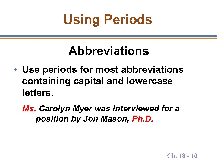 Using Periods Abbreviations • Use periods for most abbreviations containing capital and lowercase letters.
