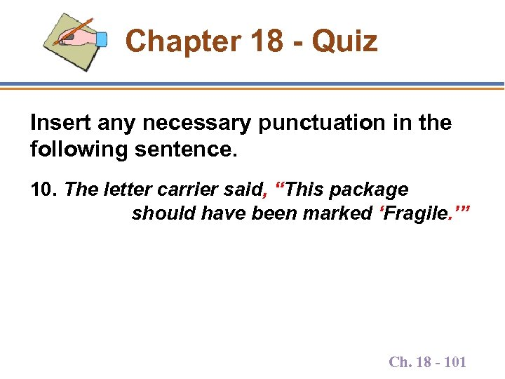 Chapter 18 - Quiz Insert any necessary punctuation in the following sentence. 10. The