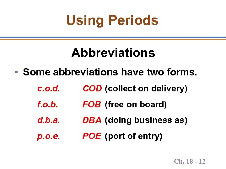 Using Periods Abbreviations • Some abbreviations have two forms. c. o. d. COD (collect
