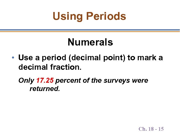Using Periods Numerals • Use a period (decimal point) to mark a decimal fraction.
