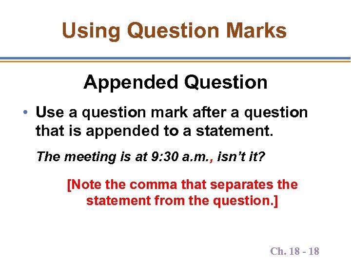 Using Question Marks Appended Question • Use a question mark after a question that