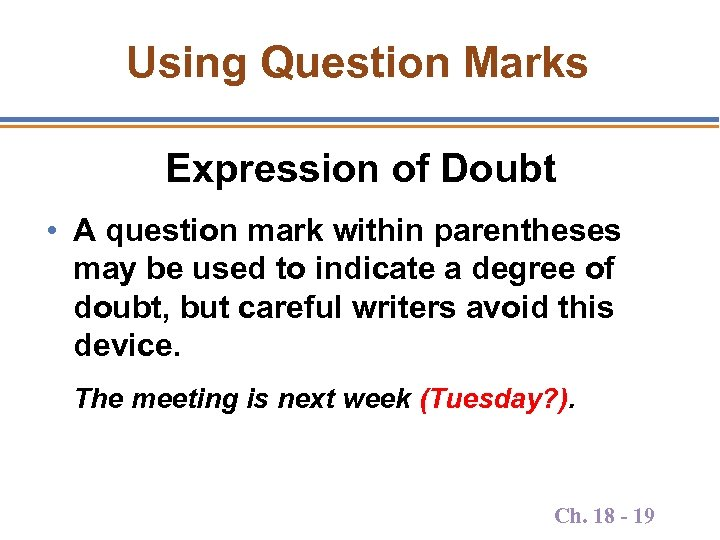 Using Question Marks Expression of Doubt • A question mark within parentheses may be