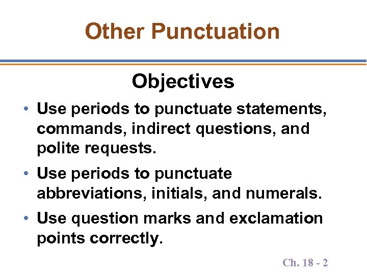 Other Punctuation Objectives • Use periods to punctuate statements, commands, indirect questions, and polite