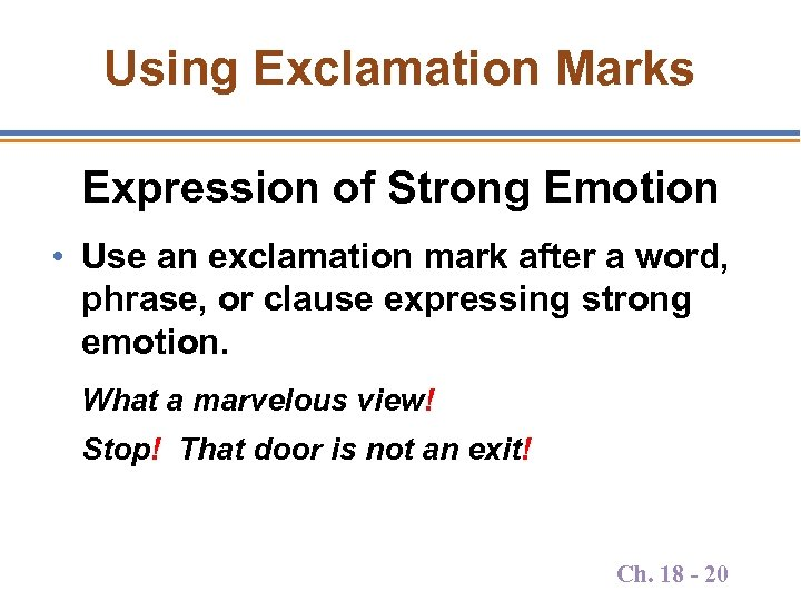 Using Exclamation Marks Expression of Strong Emotion • Use an exclamation mark after a