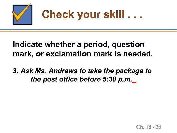 Check your skill. . . Indicate whether a period, question mark, or exclamation mark