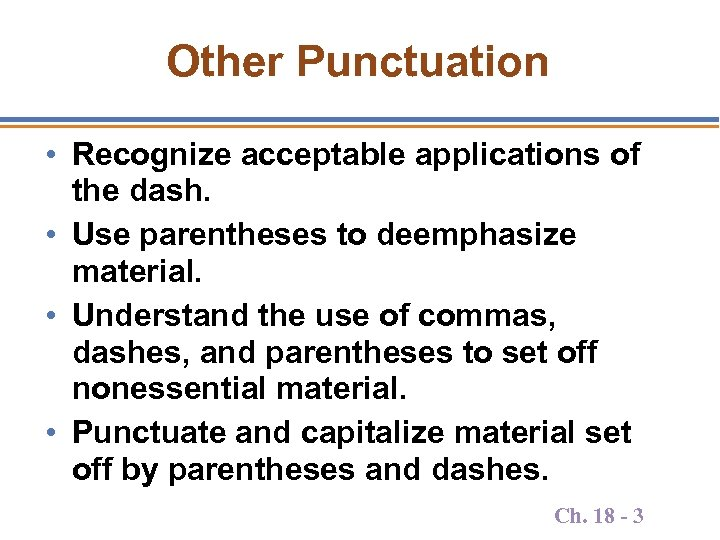 Other Punctuation • Recognize acceptable applications of the dash. • Use parentheses to deemphasize