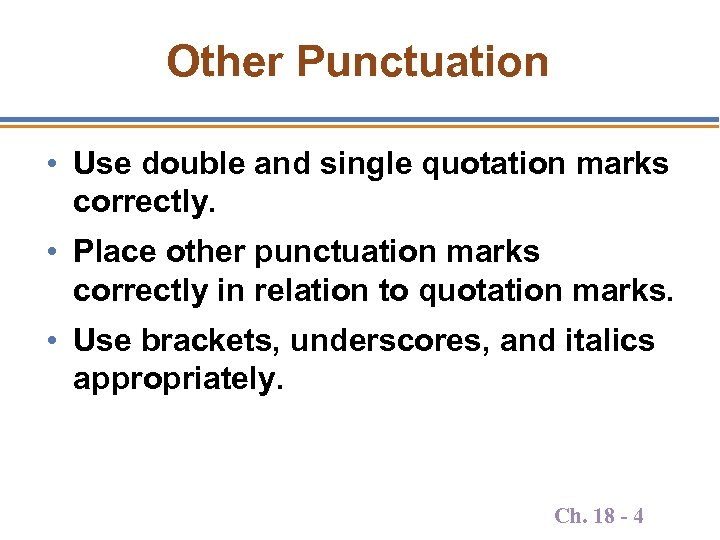 Other Punctuation • Use double and single quotation marks correctly. • Place other punctuation