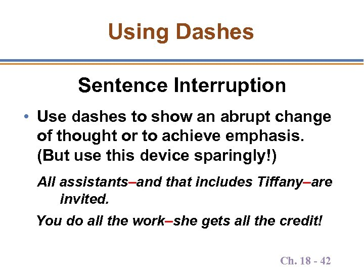 Using Dashes Sentence Interruption • Use dashes to show an abrupt change of thought