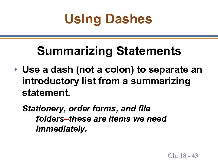 Using Dashes Summarizing Statements • Use a dash (not a colon) to separate an