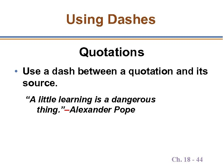 "Using Dashes Quotations • Use a dash between a quotation and its source. ""A"