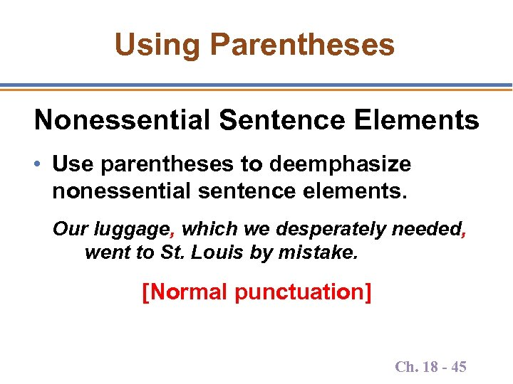Using Parentheses Nonessential Sentence Elements • Use parentheses to deemphasize nonessential sentence elements. Our