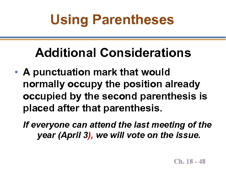 Using Parentheses Additional Considerations • A punctuation mark that would normally occupy the position
