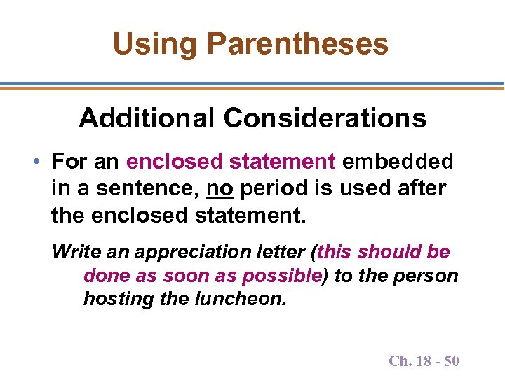 Using Parentheses Additional Considerations • For an enclosed statement embedded in a sentence, no