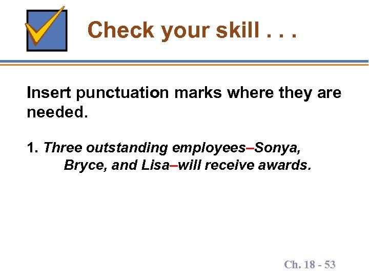 Check your skill. . . Insert punctuation marks where they are needed. 1. Three