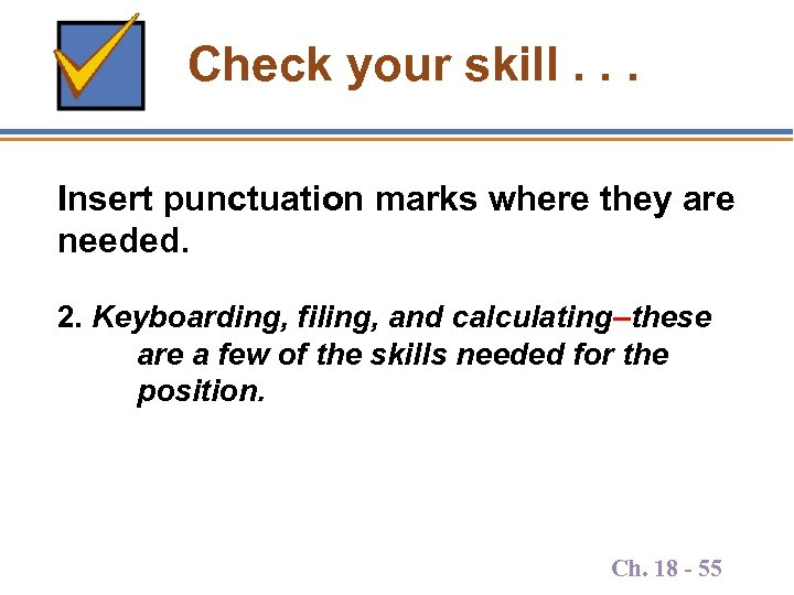 Check your skill. . . Insert punctuation marks where they are needed. 2. Keyboarding,