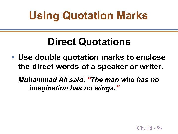 Using Quotation Marks Direct Quotations • Use double quotation marks to enclose the direct