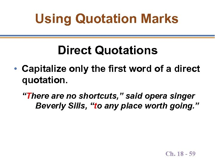 Using Quotation Marks Direct Quotations • Capitalize only the first word of a direct