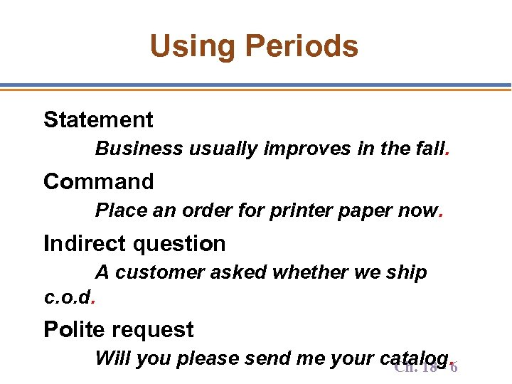 Using Periods Statement Business usually improves in the fall. Command Place an order for