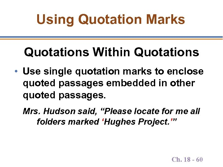 Using Quotation Marks Quotations Within Quotations • Use single quotation marks to enclose quoted