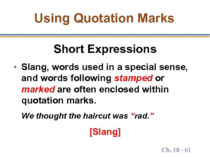 Using Quotation Marks Short Expressions • Slang, words used in a special sense, and