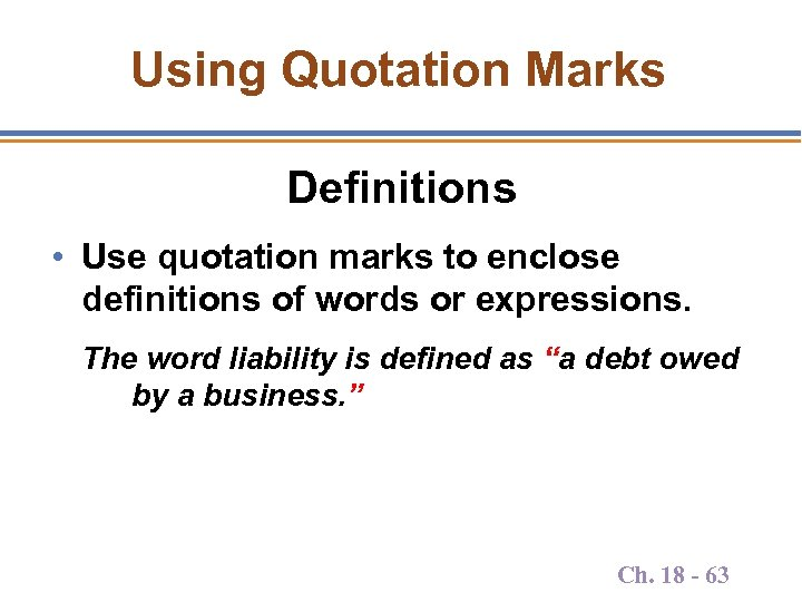 Using Quotation Marks Definitions • Use quotation marks to enclose definitions of words or