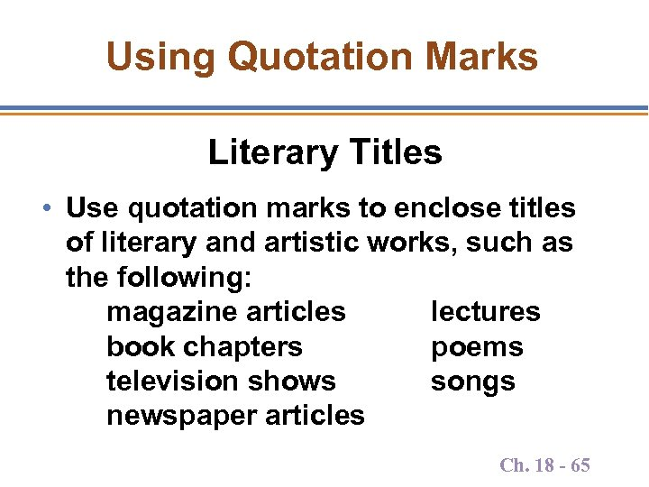 Using Quotation Marks Literary Titles • Use quotation marks to enclose titles of literary