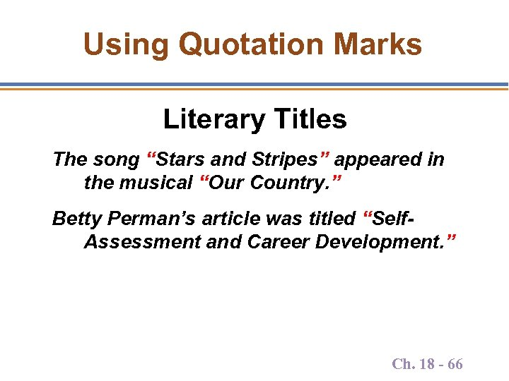 "Using Quotation Marks Literary Titles The song ""Stars and Stripes"" appeared in the musical"