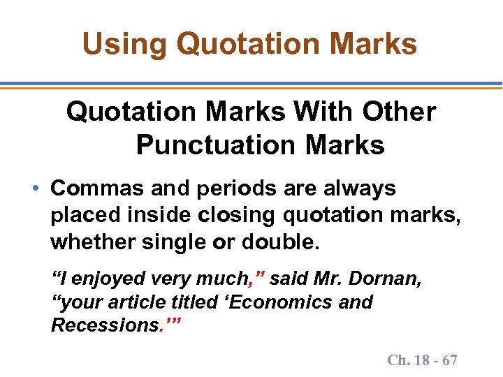 Using Quotation Marks With Other Punctuation Marks • Commas and periods are always placed