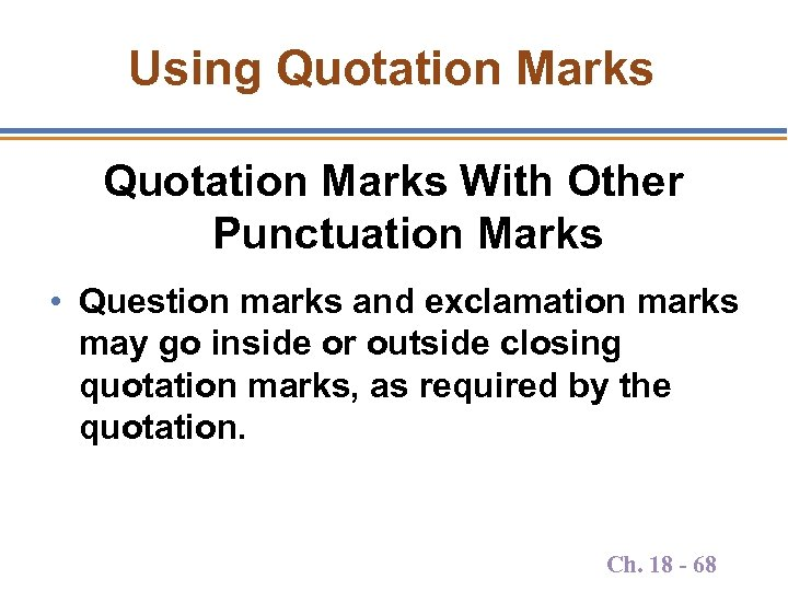 Using Quotation Marks With Other Punctuation Marks • Question marks and exclamation marks may