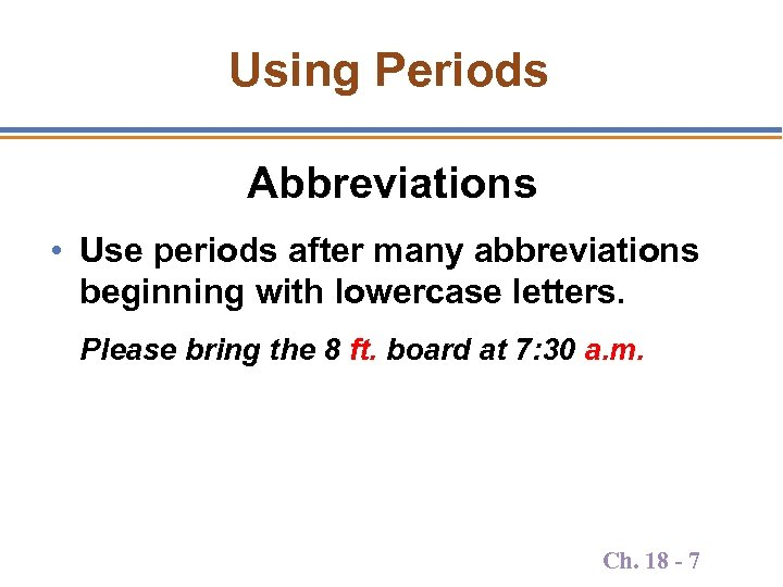 Using Periods Abbreviations • Use periods after many abbreviations beginning with lowercase letters. Please