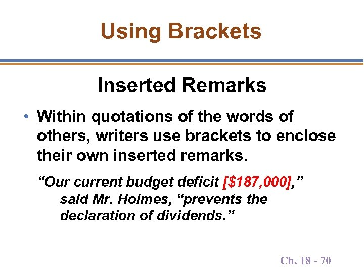 Using Brackets Inserted Remarks • Within quotations of the words of others, writers use