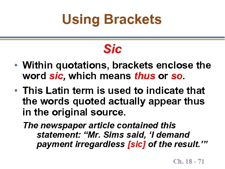 Using Brackets Sic • Within quotations, brackets enclose the word sic, which means thus