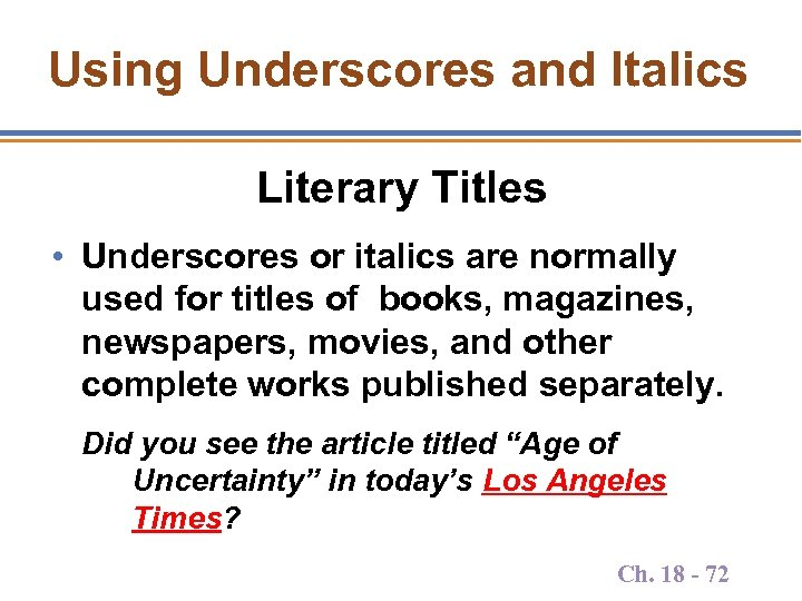 Using Underscores and Italics Literary Titles • Underscores or italics are normally used for