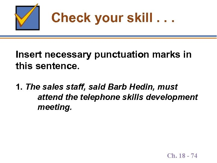 Check your skill. . . Insert necessary punctuation marks in this sentence. 1. The