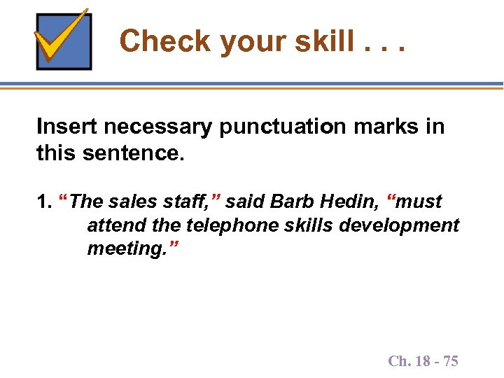 "Check your skill. . . Insert necessary punctuation marks in this sentence. 1. ""The"