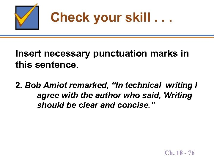 Check your skill. . . Insert necessary punctuation marks in this sentence. 2. Bob