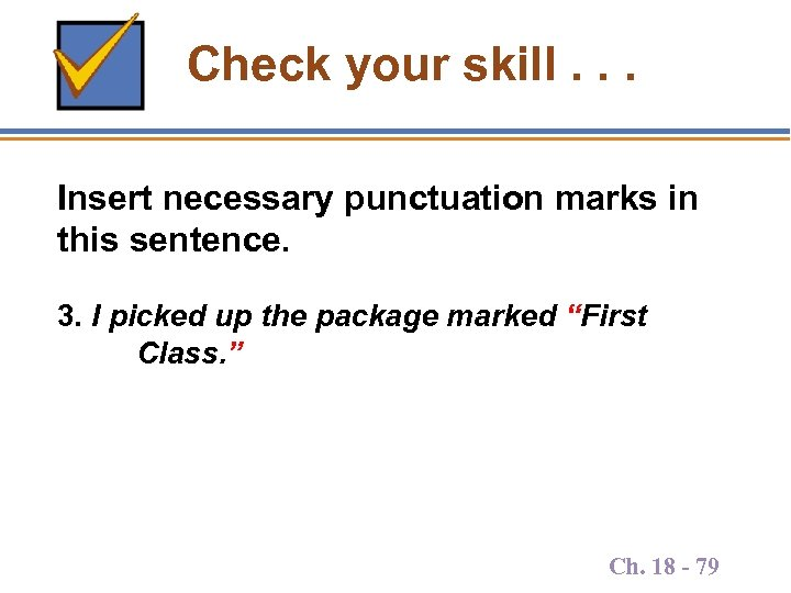 Check your skill. . . Insert necessary punctuation marks in this sentence. 3. I