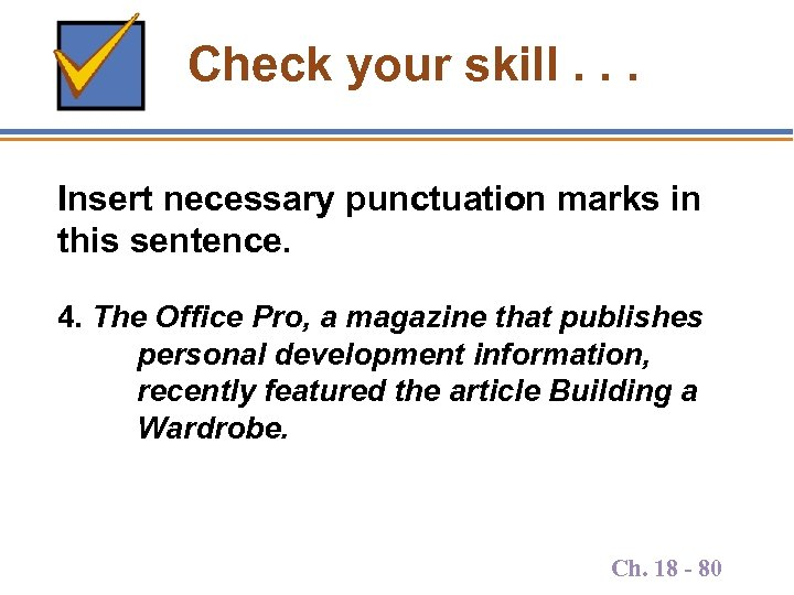 Check your skill. . . Insert necessary punctuation marks in this sentence. 4. The
