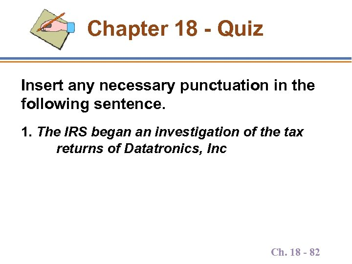 Chapter 18 - Quiz Insert any necessary punctuation in the following sentence. 1. The