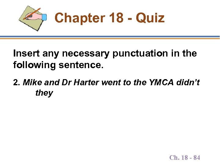 Chapter 18 - Quiz Insert any necessary punctuation in the following sentence. 2. Mike