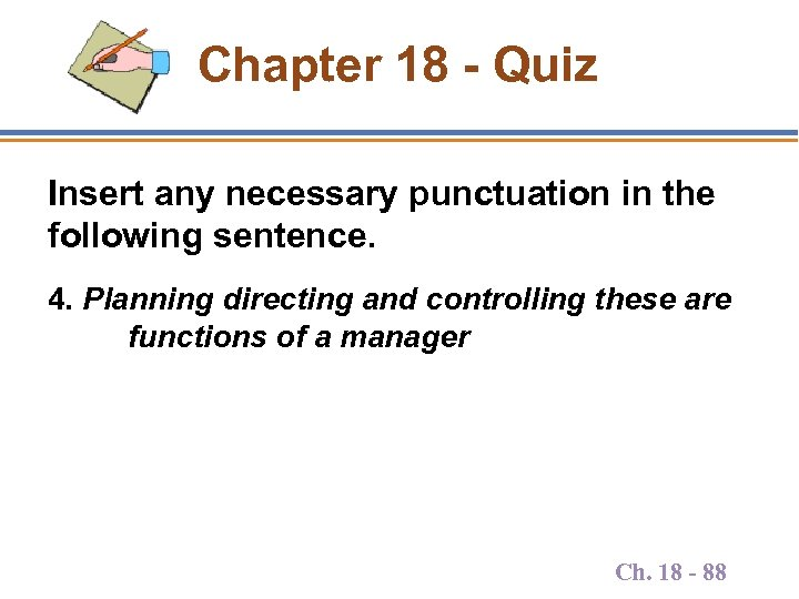 Chapter 18 - Quiz Insert any necessary punctuation in the following sentence. 4. Planning