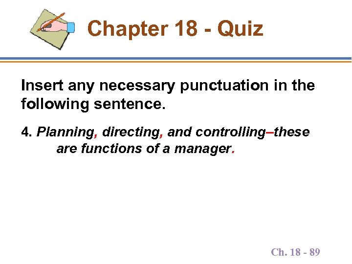 Chapter 18 - Quiz Insert any necessary punctuation in the following sentence. 4. Planning,