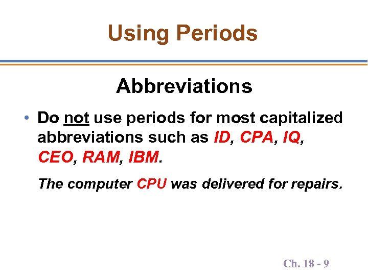 Using Periods Abbreviations • Do not use periods for most capitalized abbreviations such as