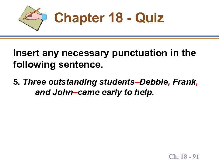 Chapter 18 - Quiz Insert any necessary punctuation in the following sentence. 5. Three