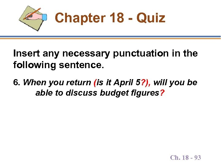 Chapter 18 - Quiz Insert any necessary punctuation in the following sentence. 6. When