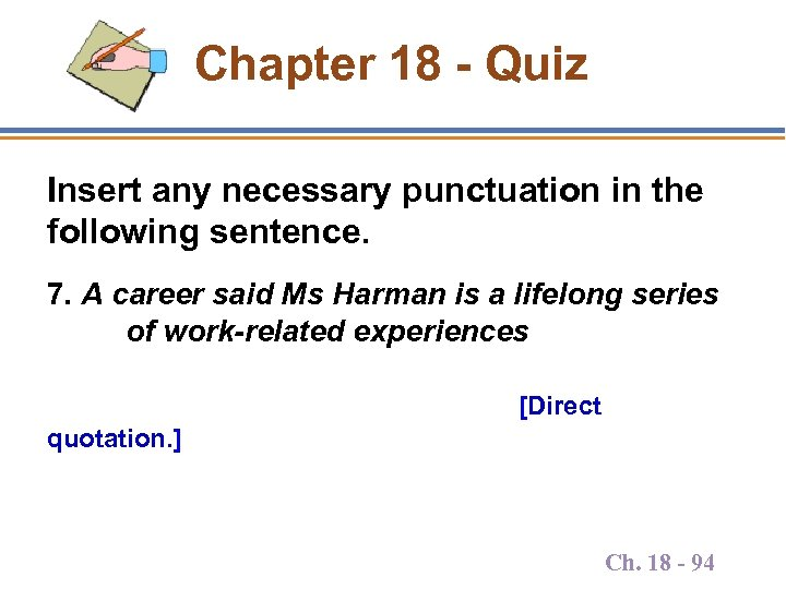 Chapter 18 - Quiz Insert any necessary punctuation in the following sentence. 7. A