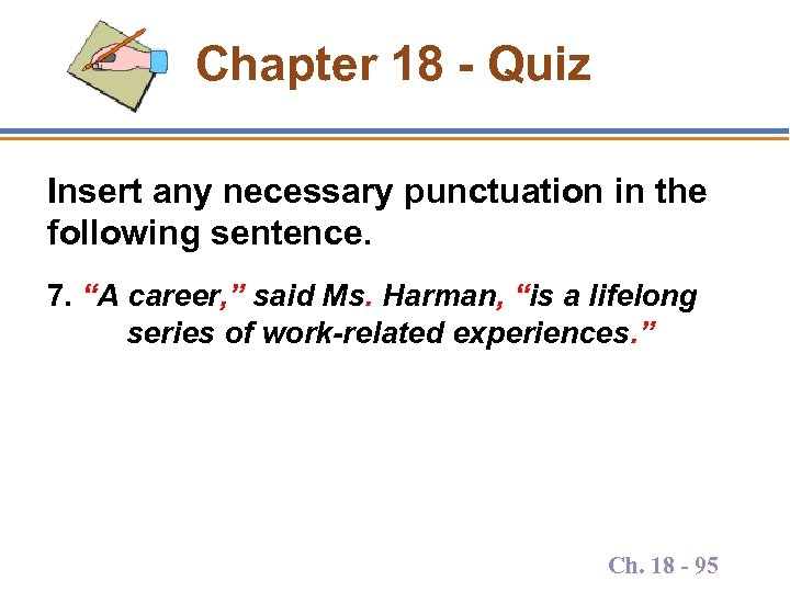 "Chapter 18 - Quiz Insert any necessary punctuation in the following sentence. 7. ""A"