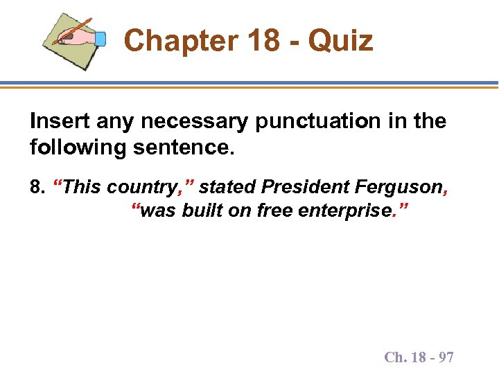 "Chapter 18 - Quiz Insert any necessary punctuation in the following sentence. 8. ""This"